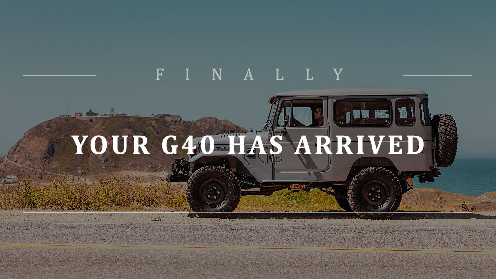 Finally, your G40 has arrived.
